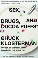 Sex, Drugs, and Cocoa Puffs - Chuck Klosterman