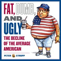 Fat, Dumb, and Ugly - Peter Strupp