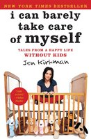 I Can Barely Take Care of Myself - Jen Kirkman