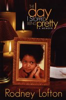 The Day I Stopped Being Pretty - Rodney Lofton