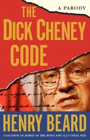 The Dick Cheney Code - Henry Beard