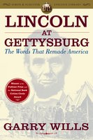 Lincoln at Gettysburg - Garry Wills