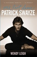 Patrick Swayze: One Last Dance - Wendy Leigh