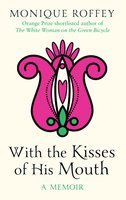 With the Kisses of His Mouth - Monique Roffey