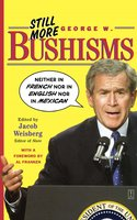Still More George W. Bushisms - Jacob Weisberg