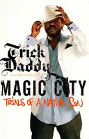 Magic City - Trick Daddy,Peter Bailey