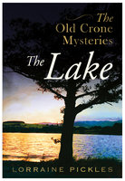 The Old Crone Mysteries - The Lake - Lorraine Pickles