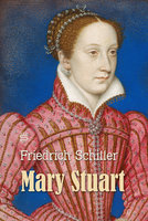 Mary Stuart - A Tragedy - Friedrich Schiller