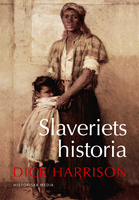 Slaveriets historia - Dick Harrison