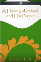 A History of Ireland and Her People - Eleanor Hull
