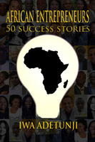 African Entrepreneurs - 50 Success Stories - Iwa Adetunji