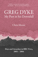Greg Dyke: My Part in his Downfall - Chris Moore