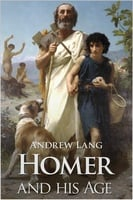 Homer and His Age - Andrew Lang