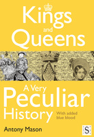 Kings and Queens - A Very Peculiar History - Antony Mason