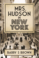 Mrs. Hudson in New York - Barry S Brown