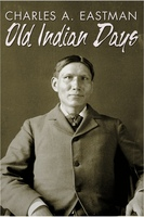 Old Indian Days - Charles Alexander Eastman