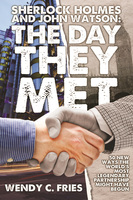 Sherlock Holmes and John Watson: The Day They Met - Wendy C. Fries