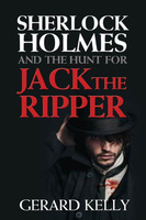Sherlock Holmes and the Hunt for Jack the Ripper - Gerard Kelly