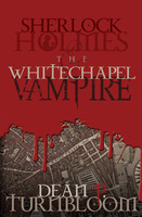 Sherlock Holmes and the Whitechapel Vampire - Dean Turnbloom