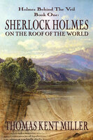 Sherlock Holmes on The Roof of The World - Thomas Kent Miller