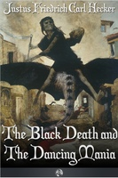 The Black Death and the Dancing Mania - J.F.C. Hecker