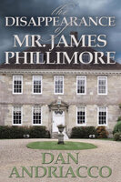 The Disappearance of Mr James Phillimore - Dan Andriacco