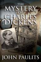 The Mystery of Charles Dickens - John Paulits