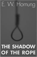The Shadow of the Rope - E. W. Hornung