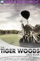 The Tiger Woods Quiz Book - Wayne Wheelwright