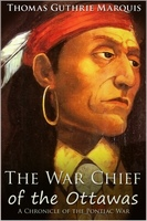 The War Chief of the Ottawas - Thomas Guthrie Marquis