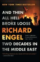 And Then All Hell Broke Loose - Richard Engel