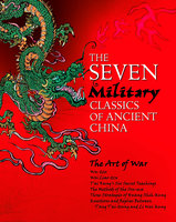 The Seven Military Classics of Ancient China - Sun Tzu,Wu Qi,Wei Liao,Sima Rangju,Jiang Ziya