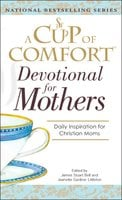 A Cup Of Comfort For Devotional for Mothers - James Stuart Bell,Jeanette Gardner Littleton