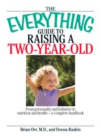 The Everything Guide To Raising A Two-Year-Old - Brian Orr,Donna Raskin