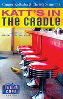 Katt's in the Cradle - Ginger Kolbaba,Christy Scannell