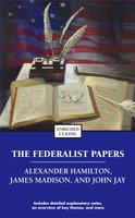 The Federalist Papers - Alexander Hamilton,James Madison,John Jay