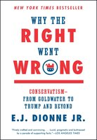 Why the Right Went Wrong - E.J. Dionne