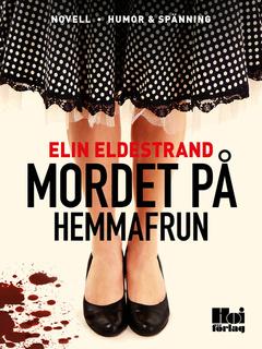Mordet på hemmafrun - Elin Eldestrand
