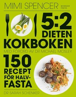 Allt om 5:2-dieten - 140 recept för snabb viktminskning ...